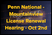 Penn National / Mountainview License renewal Hearing