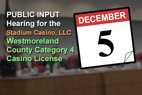 Stadium Casino - Westmoreland County -  Category 4 License Hearing - December 5